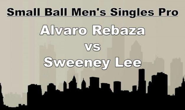 Small Ball Men's Singles Pro – Alvaro Rebaza vs Sweeney Lee