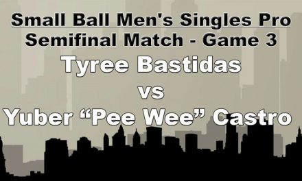 """Semifinal Match – Game 3 – Tyree Bastidas vs – Yuber """"Pee Wee"""" Castro"""