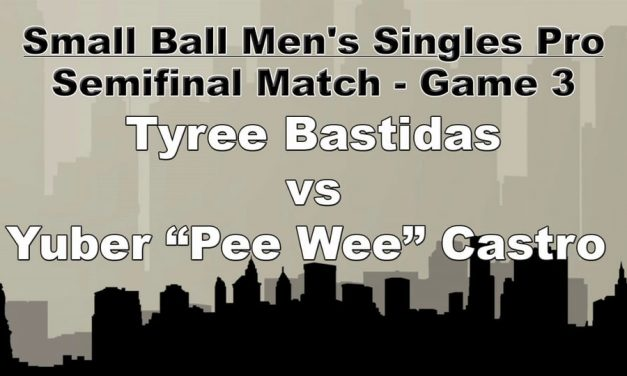 "Semifinal Match – Game 3 – Tyree Bastidas vs – Yuber ""Pee Wee"" Castro"