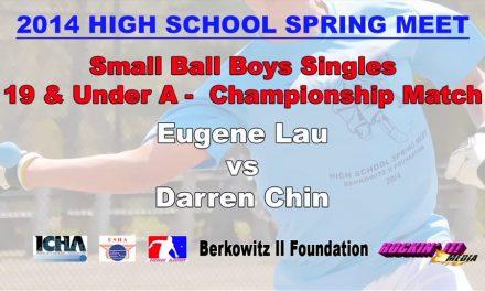 Small Ball Boys Singles 19 & Under A –  Championship Match – Eugene Lau vs Darren Chin