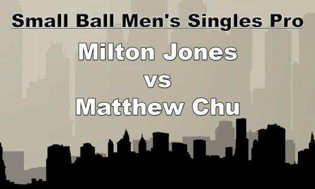 Small Ball Men's Single Pro – Milton Jones vs Matthew Chu