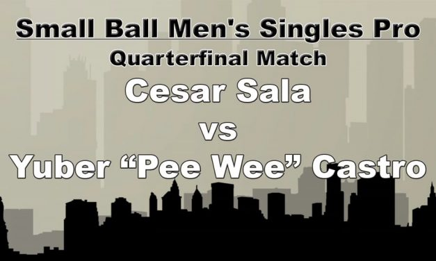 "Small Ball Men's Single Pro – Quarterfinal Match – Cesar Sala vs Yuber ""Pee Wee"" Castro"